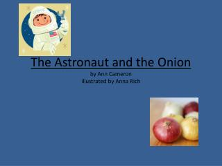 The Astronaut and the Onion by Ann Cameron illustrated by Anna Rich