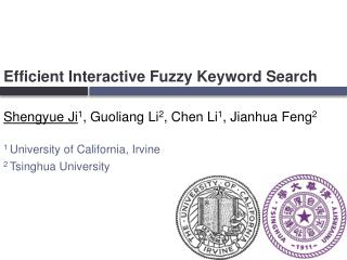 Efficient Interactive Fuzzy Keyword Search  Shengyue Ji1, Guoliang Li2, Chen Li1, Jianhua Feng2  1 University of Califor