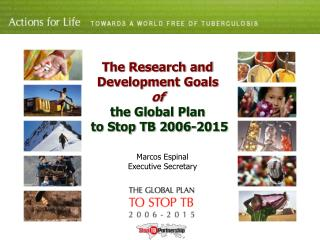 The Research and Development Goals  of the Global Plan  to Stop TB 2006-2015