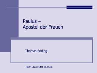 Paulus –  Apostel der Frauen