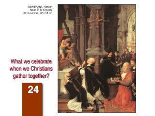 What we celebrate when we Christians gather together?