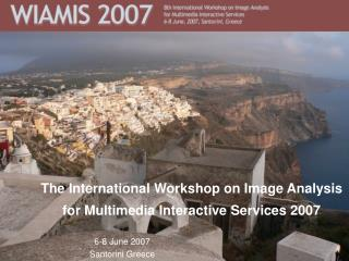 The International Workshop on Image Analysis for Multimedia Interactive Services 2007