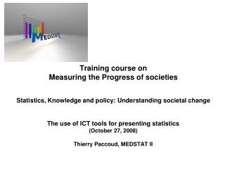 The use of ICT tools for presenting statistics (October 27, 2008) Thierry Paccoud, MEDSTAT II