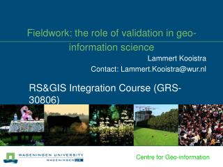 Fieldwork: the role of validation in geo-information science