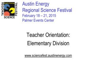 Austin Energy  Regional Science Festival February 18 � 21, 2015 Palmer Events Center