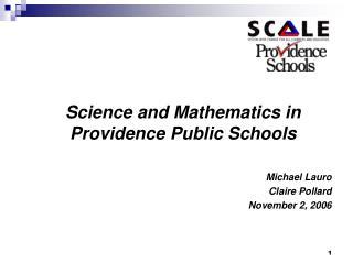 Science and Mathematics in Providence Public Schools Michael Lauro Claire Pollard November 2, 2006