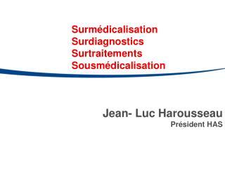 Jean- Luc Harousseau Président HAS