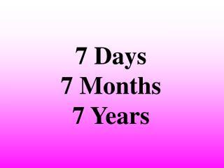 7 Days 7 Months 7 Years