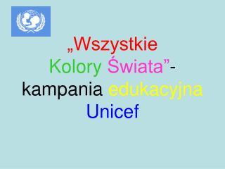 """""""Wszystkie Kolory Świata"""" - kampania edukacyjna Unicef"""