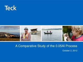 A Comparative Study of the 0.05Al Process