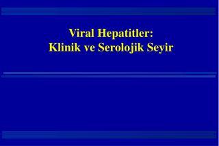 Viral Hepatitler:  Klinik ve Serolojik Seyir