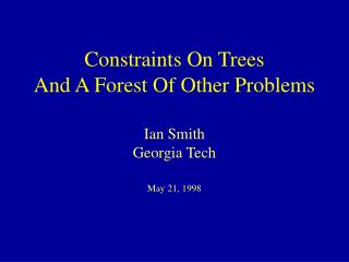 Constraints On Trees And A Forest Of Other Problems