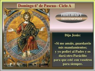 Dijo Jesús:  «Si me amáis, guardaréis  mis mandamientos;