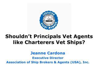 Shouldn't Principals Vet Agents like Charterers Vet Ships?