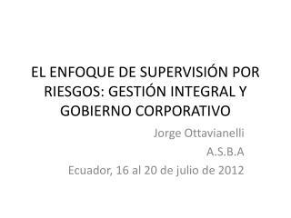 EL ENFOQUE DE SUPERVISIÓN POR RIESGOS: GESTIÓN INTEGRAL Y GOBIERNO CORPORATIVO