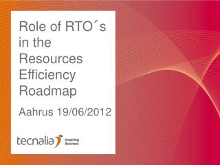 Role of RTO´s in the Resources Efficiency Roadmap Aahrus 19/06/2012