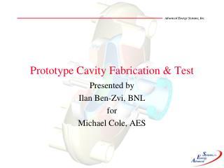 Prototype Cavity Fabrication & Test