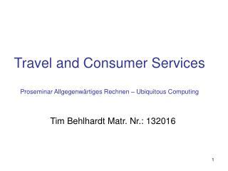 Travel and Consumer Services Proseminar Allgegenwärtiges Rechnen – Ubiquitous Computing