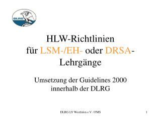 HLW-Richtlinien f�r  LSM-/EH-  oder  DRSA -Lehrg�nge