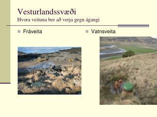 Vesturlandssvæði Hvora veituna ber að verja gegn ágangi