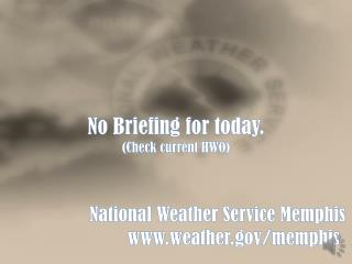No Briefing for today. (Check current HWO)                   National Weather Service Memphis