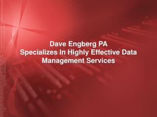 Dave Engberg PA Specializes In Highly Effective Data Managem