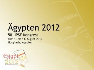 Ägypten  2012 58. IPSF  Kongress Vom  1.  bis  11. August 2012 Hurghada,  Ä gypten
