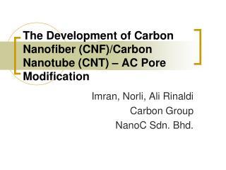 The Development of Carbon  Nanofiber  (CNF)/Carbon  Nanotube  (CNT ) � AC Pore Modification