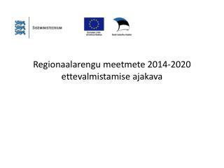 Regionaalarengu meetmete 2014-2020 ettevalmistamise ajakava