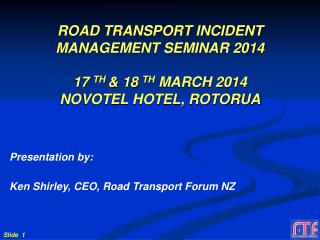 Presentation by: Ken Shirley, CEO, Road Transport Forum NZ