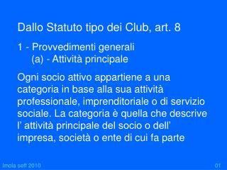 Dallo Statuto tipo dei Club, art. 8 1 - Provvedimenti generali      (a) - Attività principale