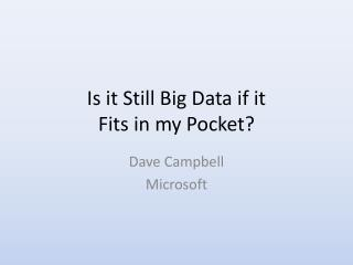 Is it Still Big Data if it Fits in my Pocket