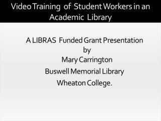 A LIBRAS  Funded Grant Presentation  by  Mary Carrington  Buswell  Memorial Library