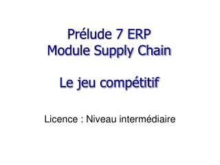 Pr�lude 7 ERP Module Supply Chain Le jeu comp�titif