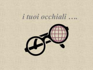 i tuoi occhiali ….