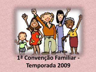1ª Convenção Familiar - Temporada 2009