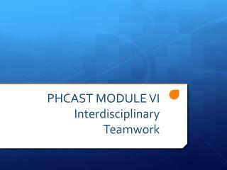 PHCAST MODULE VI Interdisciplinary Teamwork