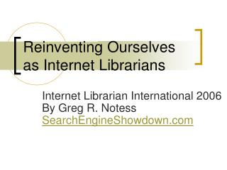 Reinventing Ourselves as Internet Librarians