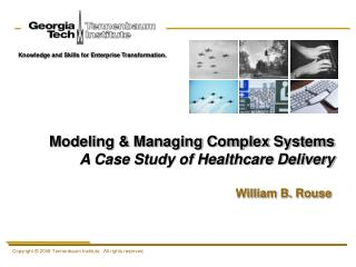 Modeling & Managing Complex Systems A Case Study of Healthcare Delivery