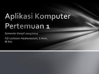 Aplikasi Komputer Pertemuan  1