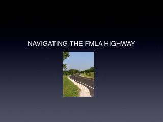 NAVIGATING THE FMLA HIGHWAY