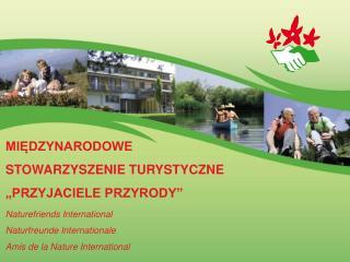 """MIĘDZYNARODOWE  STOWARZYSZENIE TURYSTYCZNE """"PRZYJACIELE PRZYRODY"""" Naturefriends International"""