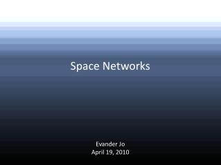 Space Networks      Evander Jo April 19, 2010