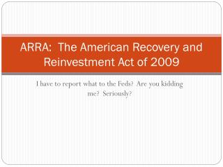 ARRA:  The American Recovery and Reinvestment Act of 2009