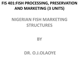FIS  401:FISH PROCESSING, PRESERVATION AND MARKETING (3 UNITS)