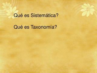 Qué es Sistemática? Qué es Taxonomía?