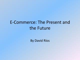 E-Commerce: The Present and the Future
