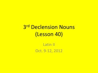 3 rd  Declension Nouns ( Lesson 40)