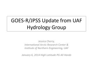 GOES-R/JPSS Update from UAF Hydrology Group