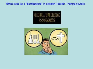 """Ethics used as a """"Battleground"""" in Swedish Teacher Training Courses"""
